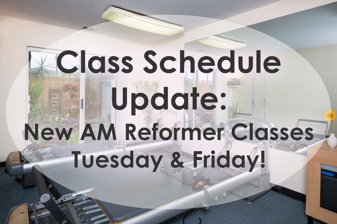 Class Schedule Update: New AM Reformer Classes Tuesday & Friday!
